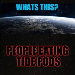 I finnaly did a tide pod meme. It's stupid and you could die from it so don't do it! Kids/Teens don't eat tide pods! | PEOPLE EATING TIDE PODS | image tagged in the search continues,memes,meme,tide pods,tide pod challenge | made w/ Imgflip meme maker