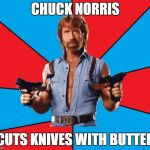 Chuck Norris With Guns Meme | CHUCK NORRIS CUTS KNIVES WITH BUTTER | image tagged in memes,chuck norris with guns,chuck norris | made w/ Imgflip meme maker