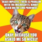 "Five phishing attempts in five days, when will people learn? | ""DEAR EMPLOYEE, THERE IS PROBLEM WITH THE MICROSOFTS. KINDLY CLICK ON THE LINK PROVIDED"" OKAY, BECAUSE YOU ASKED ME SO NICELY 