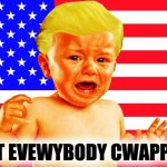 Cwybaby Twump | NOT EVEWYBODY CWAPPED | image tagged in cwybaby trump,cadet bone spurs,baby,big baby,loser,failing | made w/ Imgflip meme maker