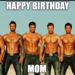 HappyBirthday | HAPPY BIRTHDAY MOM | image tagged in happybirthday | made w/ Imgflip meme maker