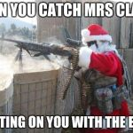 Hohoho Meme | WHEN YOU CATCH MRS CLAUSE CHEATING ON YOU WITH THE ELVES | image tagged in memes,hohoho | made w/ Imgflip meme maker