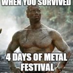 Predator Meme | WHEN YOU SURVIVED 4 DAYS OF METAL FESTIVAL | image tagged in memes,predator | made w/ Imgflip meme maker