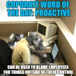 Monkey Business Meme | COPORATE WORD OF THE DAY: PROACTIVE CAN BE USED TO BLAME EMPLOYEES FOR THINGS OUTSIDE OF THEIR CONTROL | image tagged in memes,monkey business | made w/ Imgflip meme maker