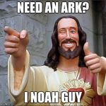 Buddy Christ Meme | NEED AN ARK? I NOAH GUY | image tagged in memes,buddy christ | made w/ Imgflip meme maker