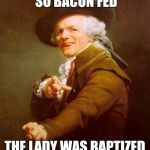 Joseph Ducreux Meme | THY MOTHER IS SO BACON FED THE LADY WAS BAPTIZED IN THE OCEAN | image tagged in memes,joseph ducreux | made w/ Imgflip meme maker