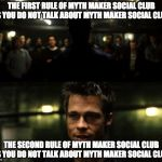 The First Rule of Myth Maker Social Club | THE FIRST RULE OF MYTH MAKER SOCIAL CLUB IS YOU DO NOT TALK ABOUT MYTH MAKER SOCIAL CLUB THE SECOND RULE OF MYTH MAKER SOCIAL CLUB IS YOU DO | image tagged in first rule of the fight club,myth maker social club,maze arcana,dungeons and dragons,eberron,twitch | made w/ Imgflip meme maker