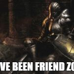 Downcast Dark Souls Meme | YOU'VE BEEN FRIEND ZONED | image tagged in memes,downcast dark souls | made w/ Imgflip meme maker