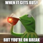 But Thats None Of My Business (Neutral) Meme | WHEN IT GETS BUSY BUT YOU'RE ON BREAK | image tagged in memes,but thats none of my business neutral | made w/ Imgflip meme maker