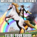 Welcome To The Internets Meme | WELCOME TO THE INTERNET I'LL BE YOUR GUIDE | image tagged in memes,welcome to the internets | made w/ Imgflip meme maker