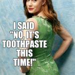 "Amy Adams joke template  | I DROPPED OFF A DRESS AT THE DRY CLEANERS, AND THE LADY SAID ""COME AGAIN"" I SAID ""NO, IT'S TOOTHPASTE THIS TIME!"" 