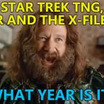 My viewing highlights from last night... :) | STAR TREK TNG, ER AND THE X-FILES? WHAT YEAR IS IT? | image tagged in memes,what year is it,star trek the next generation,er,tv,the x-files | made w/ Imgflip meme maker