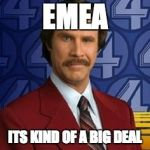 Ron Burgundy | EMEA ITS KIND OF A BIG DEAL | image tagged in ron burgundy | made w/ Imgflip meme maker