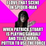Idiot Nerd Girl Meme | I LOVE THAT SCENE IN SPIDER-MAN WHEN PATRICK STUART IS PLAYING GANDALF AND TELLS HARRY POTTER TO USE THE FORCE | image tagged in memes,idiot nerd girl | made w/ Imgflip meme maker