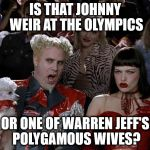 Mugatu So Hot Right Now Meme | IS THAT JOHNNY WEIR AT THE OLYMPICS OR ONE OF WARREN JEFF'S POLYGAMOUS WIVES? | image tagged in memes,mugatu so hot right now | made w/ Imgflip meme maker