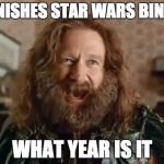 star wars binge | *FINISHES STAR WARS BINGE* WHAT YEAR IS IT | image tagged in memes,what year is it,star wars,jumanji | made w/ Imgflip meme maker