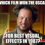 Ancient Aliens Meme | WHICH FILM WON THE OSCAR FOR BEST VISUAL EFFECTS IN 1987? | image tagged in memes,ancient aliens | made w/ Imgflip meme maker