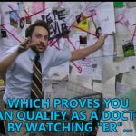 "CBC, chem 7, chest x-ray, blood gas and a tox screen... :) | WHICH PROVES YOU CAN QUALIFY AS A DOCTOR BY WATCHING ""ER""... 
