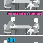 Speed dating | YOU AREN'T A FEMINIST ARE YOU NEXT NO I WANT TO BE A HOUSEWIFE | image tagged in speed-date,speed dating,feminism | made w/ Imgflip meme maker