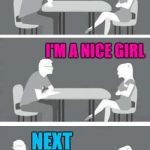 Speed dating | I'M A NICE GUY NEXT I'M A NICE GIRL | image tagged in speed-date,speed dating | made w/ Imgflip meme maker