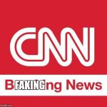 CNN Breaking News | FAKING | image tagged in cnn breaking news | made w/ Imgflip meme maker