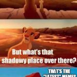 "Simba Shadowy Place Meme | THIS IS THE ""HOT"" MEME TAB. MOST OF THE MEMES HERE ARE GREAT AND EVERYONE IS HAPPY. THAT'S THE ""LATEST"" MEMES TAB. IT'S LIKE AN INSANE ASYLU 