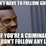 More gun laws are not the answer, just enforce the ones already on the books. | YOU DON'T HAVE TO FOLLOW GUN LAWS IF YOU'RE A CRIMINAL AND DON'T FOLLOW ANY LAWS | image tagged in memes,roll safe think about it,gun control,law,criminals,school shooting | made w/ Imgflip meme maker