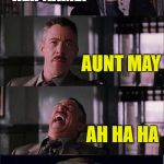 Peter Parker Cry Meme | I JUST BANGED SOME OLD BROAD. SHE ASKED ABOUT YOU. WHAT WAS HER NAME? AUNT MAY AH HA HA | image tagged in memes,peter parker cry | made w/ Imgflip meme maker