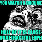 Ready for my close-up | WHEN YOU WATCH A DOCUMENTARY AND HALF OF IT IS CLOSE-UPS OF UNATTRACTIVE EXPERTS | image tagged in memes,gasp rage face | made w/ Imgflip meme maker