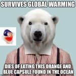 Then again, how would a tide pod make it to the North Pole without being eaten?(Search Bad luck PolaBear for this template) | SURVIVES GLOBAL WARMING DIES OF EATING THIS ORANGE AND BLUE CAPSULE FOUND IN THE OCEAN | image tagged in bad luck polabear,meme,tide pod | made w/ Imgflip meme maker