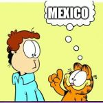 Garfield comic vacation | MEXICO A GIANT WALL BETWEEN US AND TRUMP | image tagged in garfield comic vacation | made w/ Imgflip meme maker