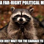Mwahahahaha | POST A FAR-RIGHT POLITICAL MEME AND THEN JUST WAIT FOR THE CARNAGE TO ENSUE! | image tagged in memes,evil plotting raccoon,funny,politics,imgflip | made w/ Imgflip meme maker
