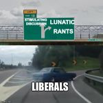 Fast exit to insanity on social media | STIMULATING DISCUSSION LUNATIC RANTS LIBERALS | image tagged in left exit 12 high resolution,liberals,rants,memes | made w/ Imgflip meme maker
