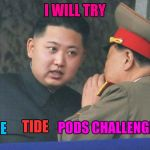Kim Hong Un Challenge to Trump | I WILL TRY PODS CHALLENGE TIDE THE | image tagged in hungry kim jong un,memes,tide pods,funny,trump | made w/ Imgflip meme maker