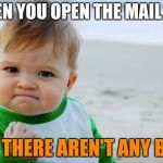 And it's not Sunday!!! | WHEN YOU OPEN THE MAIL BOX AND THERE AREN'T ANY BILLS | image tagged in memes,funny memes,success kid original | made w/ Imgflip meme maker