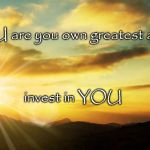 inspirational | YOU are you own greatest asset, invest in YOU | image tagged in inspirational | made w/ Imgflip meme maker