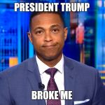 CNN Fake News Lemon | PRESIDENT TRUMP BROKE ME | image tagged in cnn fake news lemon | made w/ Imgflip meme maker