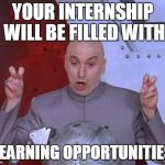 "Dr Evil Laser Meme | YOUR INTERNSHIP WILL BE FILLED WITH ""LEARNING OPPORTUNITIES"" 