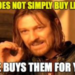 One Does Not Simply Meme | ONE DOES NOT SIMPLY BUY LEMONS LIFE BUYS THEM FOR YOU | image tagged in memes,one does not simply | made w/ Imgflip meme maker