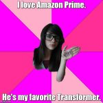 Idiot Nerd Girl Meme | I love Amazon Prime. He's my favorite Transformer. | image tagged in memes,idiot nerd girl,transformers,amazon | made w/ Imgflip meme maker