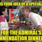 Angry Chef Gordon Ramsay Meme | THIS IS YOUR IDEA OF A SPECIAL DISH FOR THE ADMIRAL'S COMMENDATION DINNER !?! | image tagged in memes,angry chef gordon ramsay,captain crunch cereal,navy | made w/ Imgflip meme maker