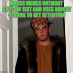 Hypocrisy much? | MAKES MEMES WITHOUT BOTTOM TEXT AND USES BRIGHT COLORS TO GET ATTENTION | image tagged in memes,scumbag steve | made w/ Imgflip meme maker