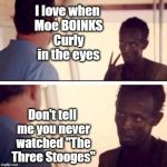 "Never gets old! LOL | I love when Moe BOINKS Curly in the eyes Don't tell me you never watched ""The Three Stooges"" 