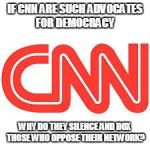 CNN | IF CNN ARE SUCH ADVOCATES FOR DEMOCRACY WHY DO THEY SILENCE AND DOX THOSE WHO OPPOSE THEIR NETWORK? | image tagged in cnn | made w/ Imgflip meme maker