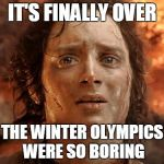 Its Finally Over Meme | IT'S FINALLY OVER THE WINTER OLYMPICS WERE SO BORING | image tagged in memes,its finally over,winter olympics,tv | made w/ Imgflip meme maker