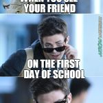 Barry Allen Black Glasses Template | WHEN YOU SEE YOUR FRIEND ON THE FIRST DAY OF SCHOOL | image tagged in barry allen black glasses template | made w/ Imgflip meme maker