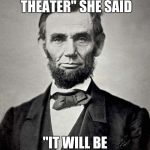 "*When your history teacher lets you meme for extra credit* | ""COME TO THE THEATER"" SHE SAID ""IT WILL BE FUN"" SHE SAID 