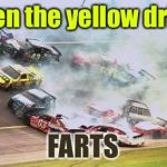 NASCAR Rule 46 was developed from this crash  | When the yellow driver FARTS | image tagged in memes,because race car,nascar,fart,crash | made w/ Imgflip meme maker