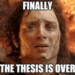 Its Finally Over Meme | FINALLY THE THESIS IS OVER | image tagged in memes,its finally over | made w/ Imgflip meme maker