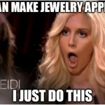 So Much Drama Meme | I CAN MAKE JEWELRY APPEAR I JUST DO THIS | image tagged in memes,so much drama | made w/ Imgflip meme maker